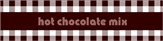 Checkers Hot Chocolate Label
